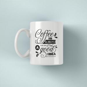 Hrnek s napisem Coffee is always a good idea